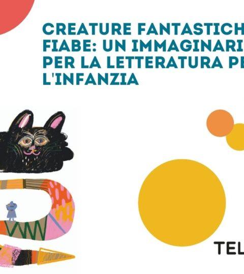 12, 19, 26 OTTOBRE – Creature Fantastiche E Fiabe: Un Immaginario Per La Letteratura Per L'infanzia